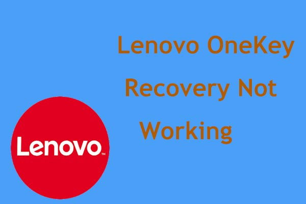 Lenovo OneKey Recovery Not Working Windows 10/8/7? Solve It Now