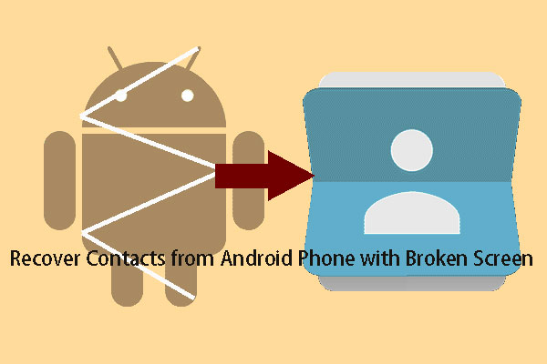 How to Get Contacts off Android Phone with Broken Screen?