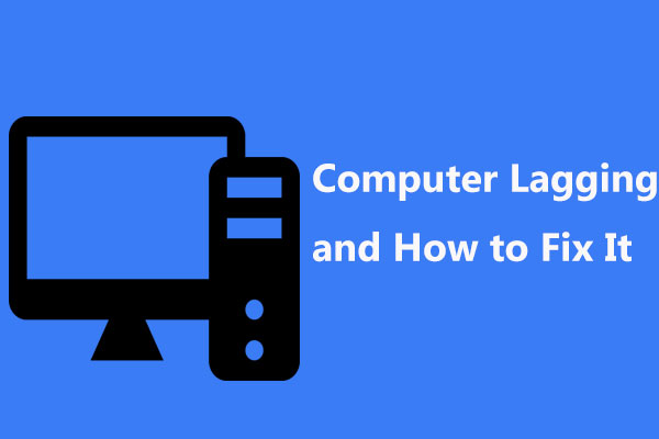 10 Reasons for Computer Lagging and How to Fix Slow PC - MiniTool