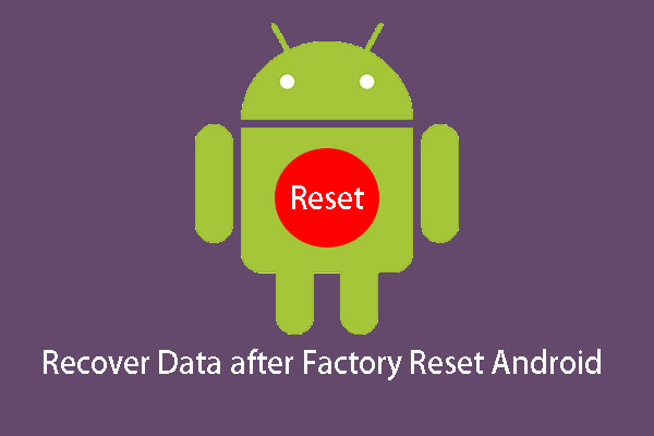 Solved - How to Recover Data after Factory Reset Android - MiniTool