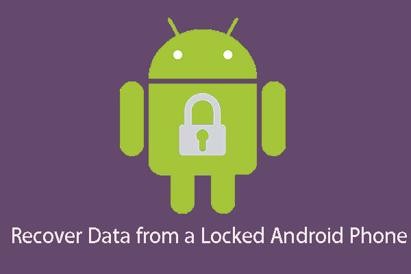How Can You Recover Data from Locked Android Phone Easily? - MiniTool