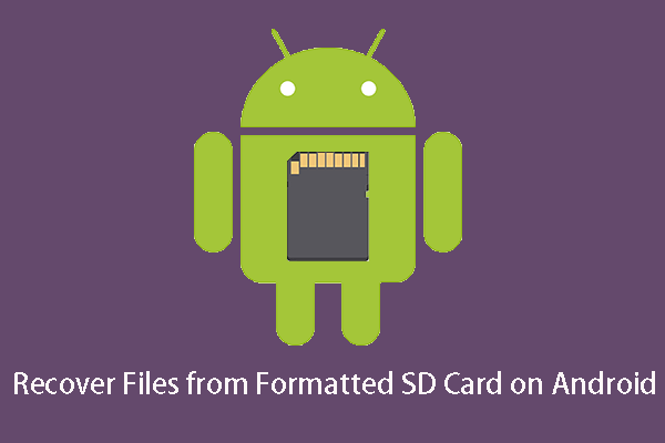 How Do You Recover Files from Formatted SD Card Android? - MiniTool