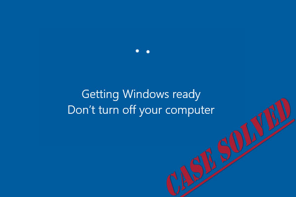 5 Solutions to Fix Getting Windows Ready Stuck in Windows 10 - MiniTool