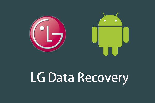 LG Data Recovery - How Can You Recover Data from LG Phone? - MiniTool