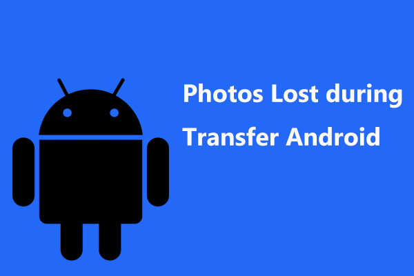 Photos Lost during Transfer Android? It's Easy to Recover