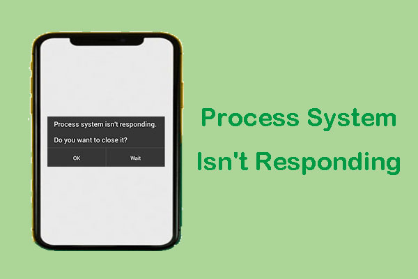 Process System Isn't Responding? Try These 6 Solutions Here! - MiniTool