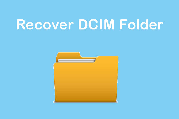 Some Solutions to Recover Deleted DCIM Folder on Android