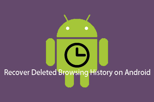 Two Methods to Recover Deleted History on Android Effectively - MiniTool
