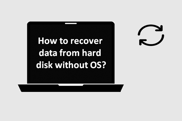 How To Recover Data From Hard Disk Without OS – Analysis & Tips