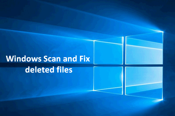 Windows Scan And Fix Deleted Files – Problem Solved - MiniTool