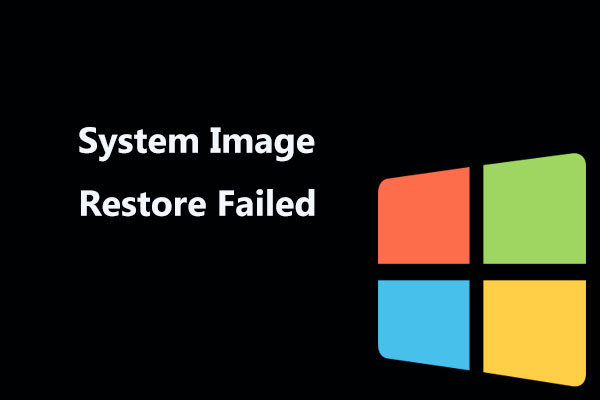 Solutions to the System Image Restore Failed (3 Common Cases) - MiniTool