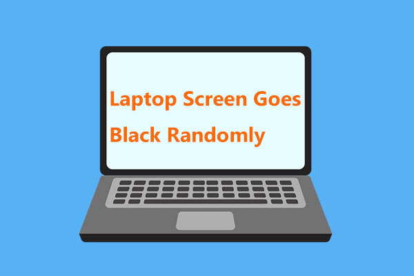 Laptop Screen Goes Black Randomly? Try to Fix Black Screen Issue
