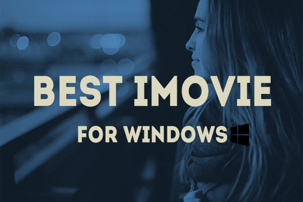 iMovie for Windows - Top 6 iMovie Alternatives You Can Try