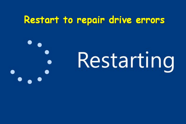 Fixed: Restart To Repair Drive Errors On Windows 10 - MiniTool