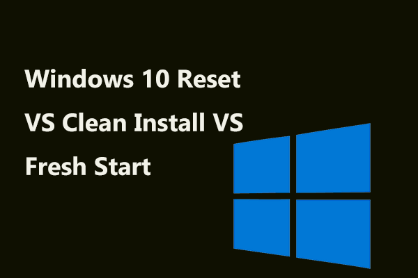 Windows 10 Reset Vs Clean Install Vs Fresh Start Detailed Guide