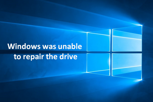 Windows Was Unable To Repair The Drive – Quick Fix - MiniTool