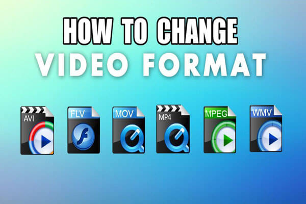 How to Change Video Format? Try The Best 6 Free Video
