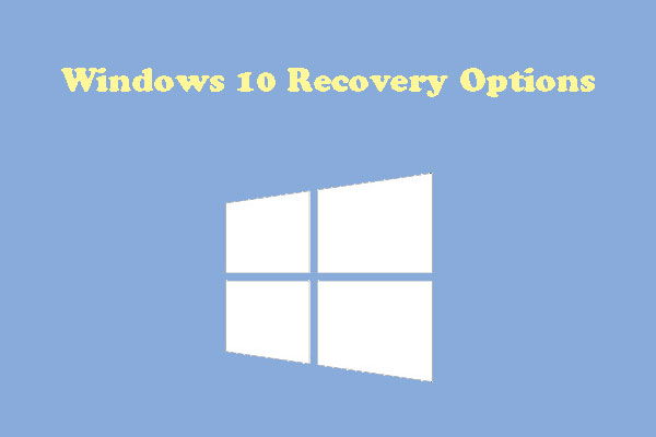 How to Use Recovery Options on Windows 10 [Premise and Steps]