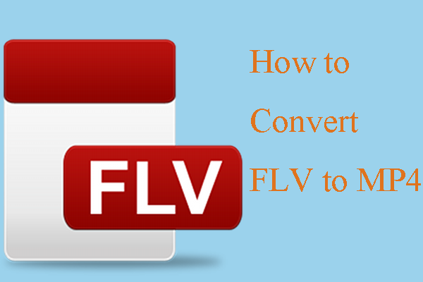 How to Convert FLV to MP4 Quickly – 2 Effective Methods