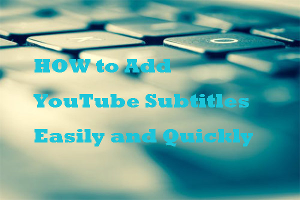 How to Add Subtitles to YouTube Video Easily and Quickly