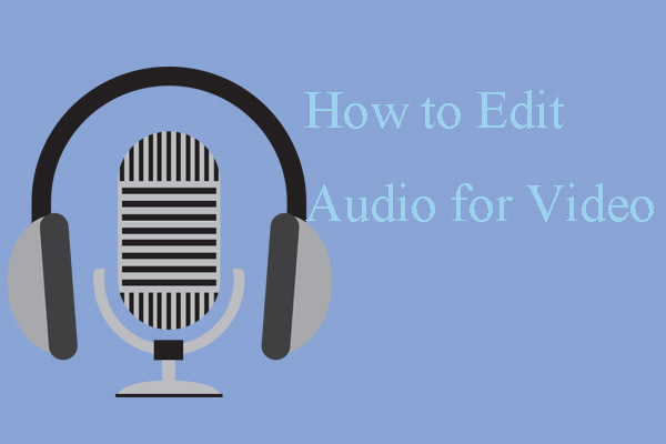 How to Edit Audio for Video – 3 Practical Skills - MiniTool
