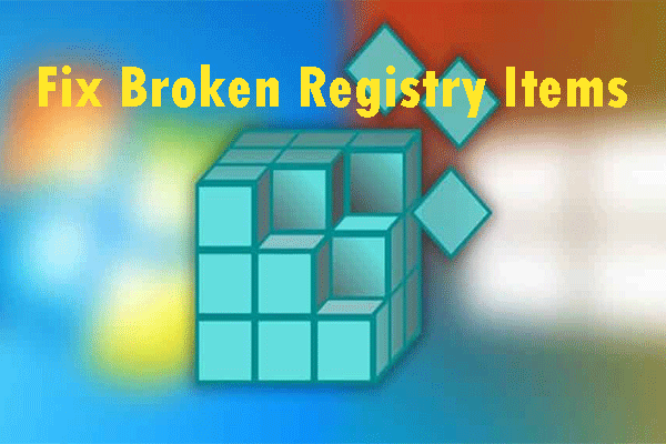 A Guide On How To Fix Broken Registry Items Via Five Methods