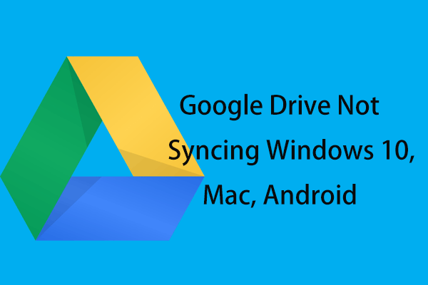 Is Google Drive Not Syncing on Windows 10, Mac or Android