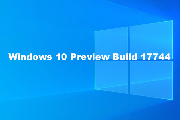 Windows 10 Preview Build 17744 for Slow Ring Insider - MiniTool