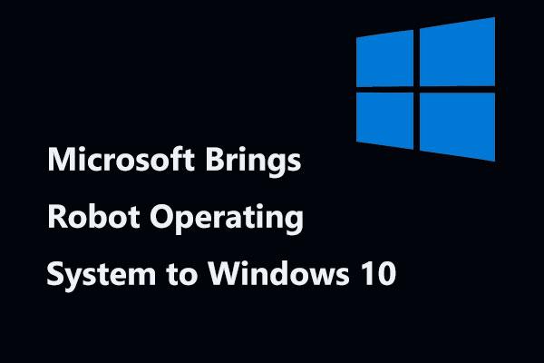 Microsoft Brings Robot Operating System to Windows 10 - MiniTool
