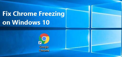 Here Are Full Solutions If Google Chrome Freezes Windows 10