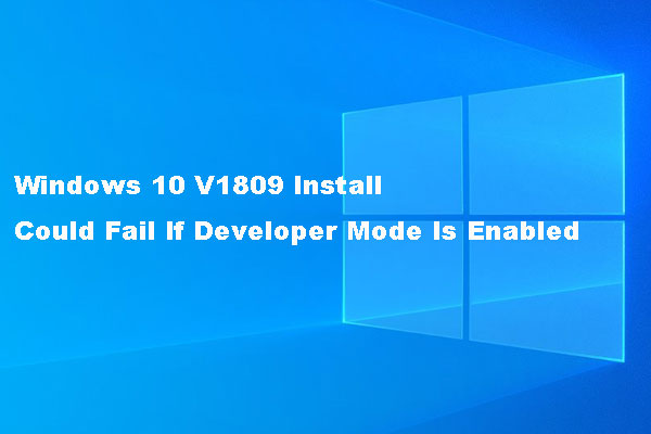 Windows 10 V1809 Install Could Fail If Developer Mode Is
