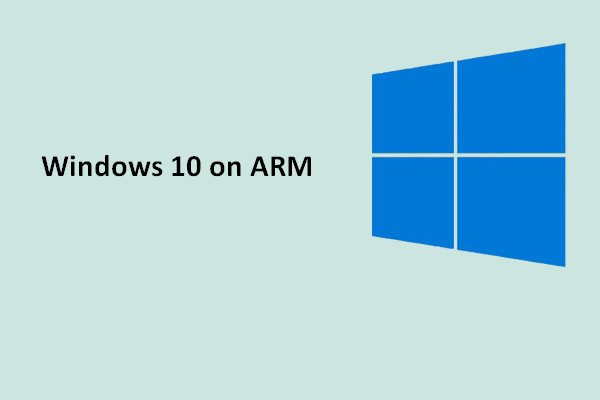 Microsoft Gives Support To Windows 10 On ARM Devices - MiniTool