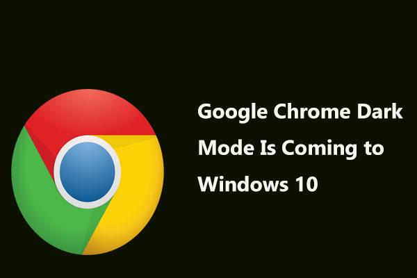 Google Chrome Dark Mode Is Coming to Windows 10 Soon - MiniTool