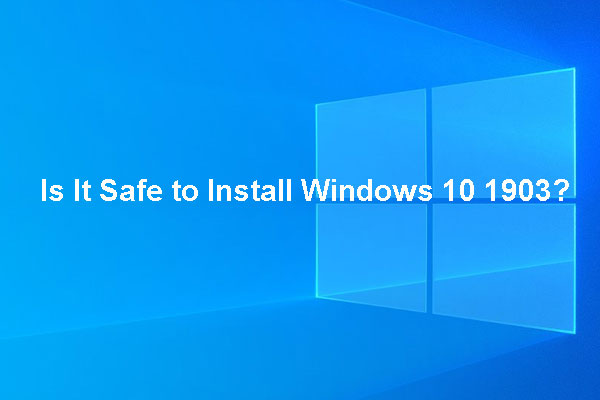 Is It Safe to Install Windows 1903? Perhaps, This Post Gives