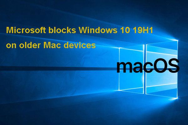 Why Your Mac Can't Get Windows 10 19H1? Microsoft Blocks It
