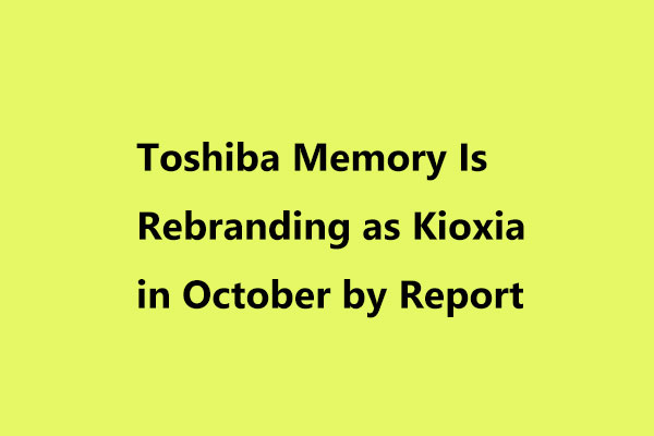 Toshiba Memory Is Rebranding as Kioxia in October by Report