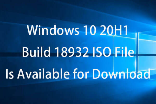 Windows 10 20H1 Build 18932 ISO File Is Available for Download