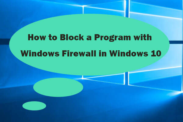 How to Block a Program with Windows Firewall in Windows 10 - MiniTool