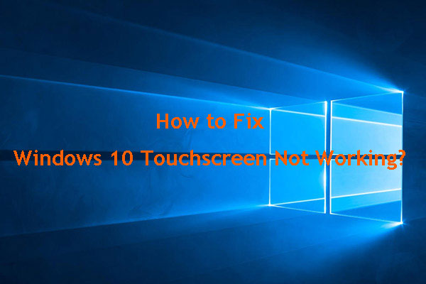 Windows 10 Touchscreen Not Working? These Solutions Can Work