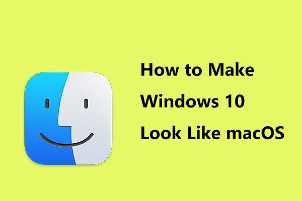 How to Make Windows 10 Look Like macOS? Easy Methods Are