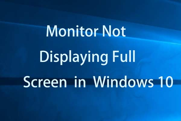 Full Solutions to Monitor Not Displaying Full Screen Windows