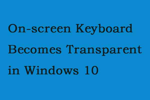 On-Screen Keyboard Becomes Transparent in Windows 10 - MiniTool
