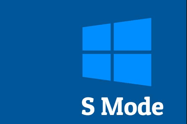 Windows 10 S Mode Became Stuck Mode and Hasn't Been Resolved - MiniTool