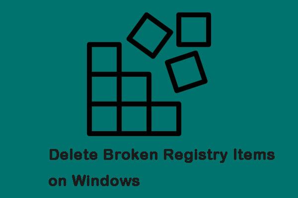 3 Useful Methods To Delete Broken Registry Items On Windows