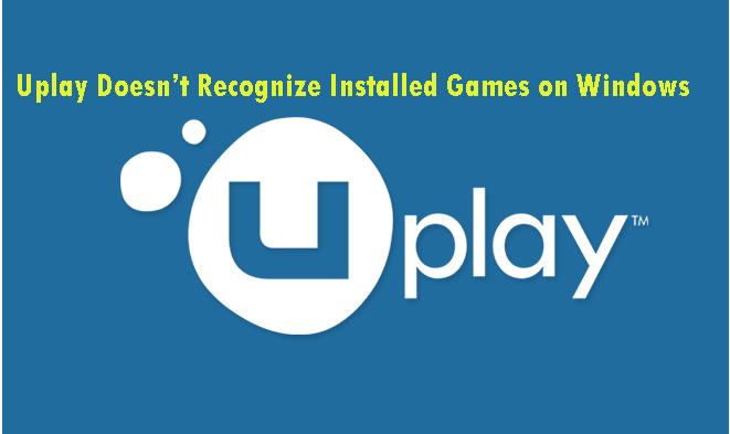 Uplay doesn't recognize installed games on Windows 10