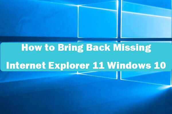 Internet Explorer 11 Missing Windows 10 Bring It Back
