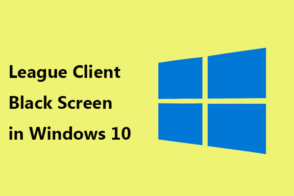 Fixes For League Client Black Screen In Windows 10 Are For You